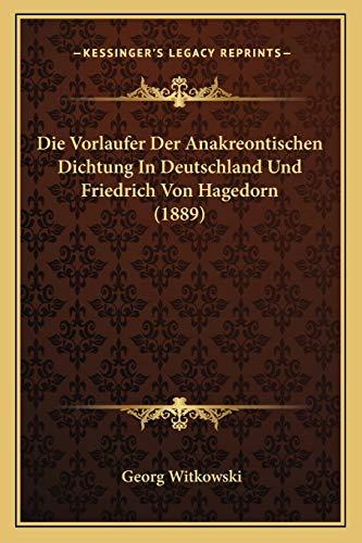9781167377051: Die Vorlaufer Der Anakreontischen Dichtung In Deutschland Und Friedrich Von Hagedorn (1889) (German Edition)