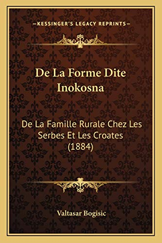 9781167385971: De La Forme Dite Inokosna: De La Famille Rurale Chez Les Serbes Et Les Croates (1884) (French Edition)