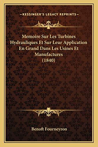 9781167387340: Memoire Sur Les Turbines Hydrauliques Et Sur Leur Application En Grand Dans Les Usines Et Manufactures (1840) (French Edition)