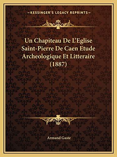 9781167398117: Un Chapiteau de L'Eglise Saint-Pierre de Caen Etude Archeologique Et Litteraire (1887)