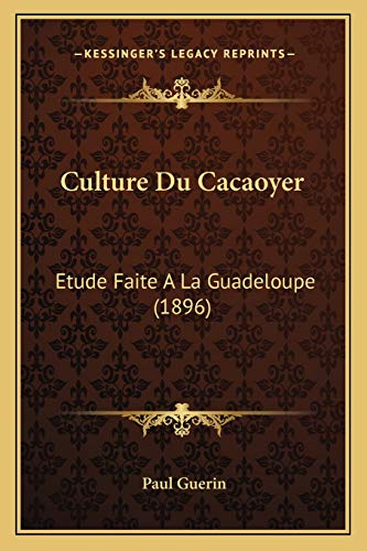 9781167398858: Culture Du Cacaoyer: Etude Faite A La Guadeloupe (1896) (French Edition)