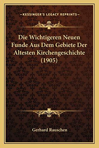 9781167404764: Die Wichtigeren Neuen Funde Aus Dem Gebiete Der Altesten Kirchengeschichte (1905) (German Edition)