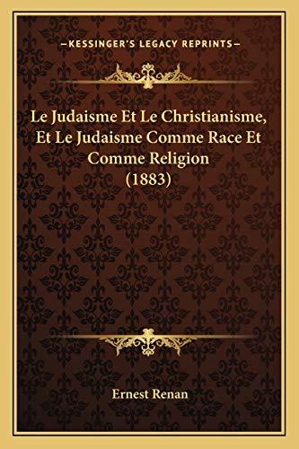 Le Judaisme Et Le Christianisme, Et Le Judaisme Comme Race Et Comme Religion (1883) (French Edition) (9781167405129) by Ernest Renan