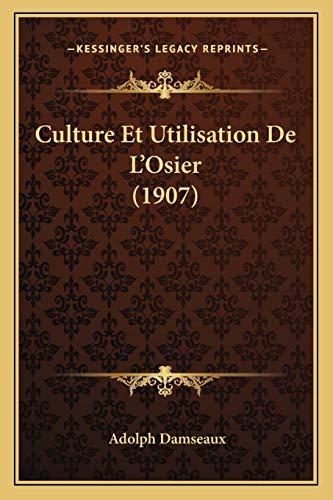 9781167406324: Culture Et Utilisation De L'Osier (1907) (French Edition)