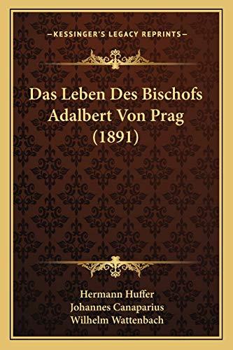 Das Leben des Bischofs Adalbert Von Prag - Hermann Huffer and Johannes Canaparius