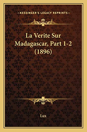9781167407826: La Verite Sur Madagascar, Part 1-2 (1896) (French Edition)