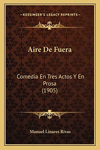 Aire De Fuera: Comedia En Tres Actos Y En Prosa (1905) (Spanish Edition): Rivas, Manuel Linares