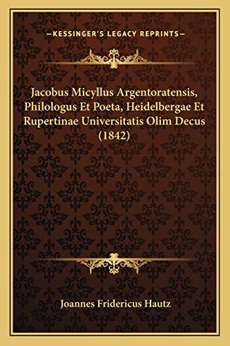Jacobus Micyllus Argentoratensis, Philologus Et Poeta, Heidelbergae
