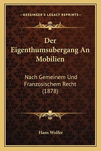 9781167416064: Der Eigenthumsubergang An Mobilien: Nach Gemeinem Und Franzosischem Recht (1878) (German Edition)