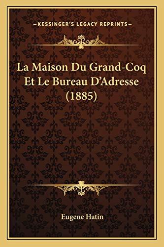9781167419133: La Maison Du Grand-Coq Et Le Bureau D'Adresse (1885) (French Edition)