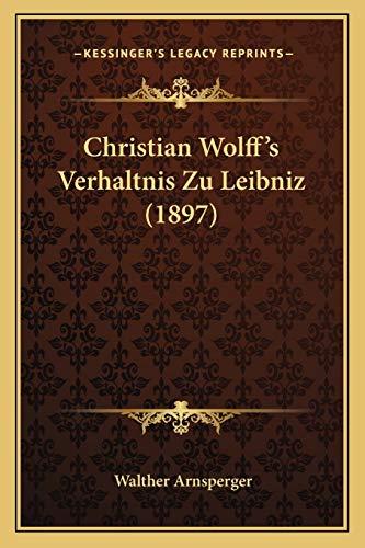 9781167420535: Christian Wolff's Verhaltnis Zu Leibniz (1897)