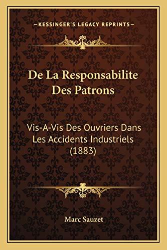 9781167421099: De La Responsabilite Des Patrons: Vis-A-Vis Des Ouvriers Dans Les Accidents Industriels (1883) (French Edition)