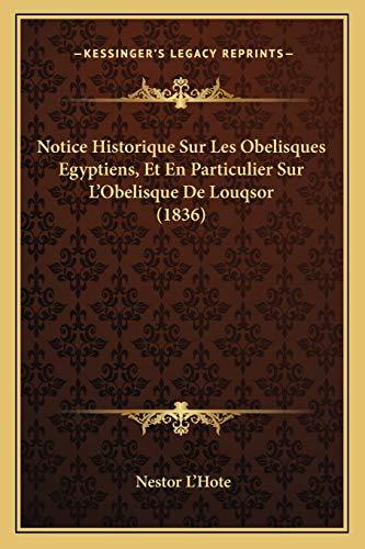9781167422379: Notice Historique Sur Les Obelisques Egyptiens, Et En Particulier Sur L'Obelisque de Louqsor (1836)