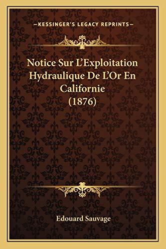 9781167425585: Notice Sur L'Exploitation Hydraulique De L'Or En Californie (1876) (French Edition)