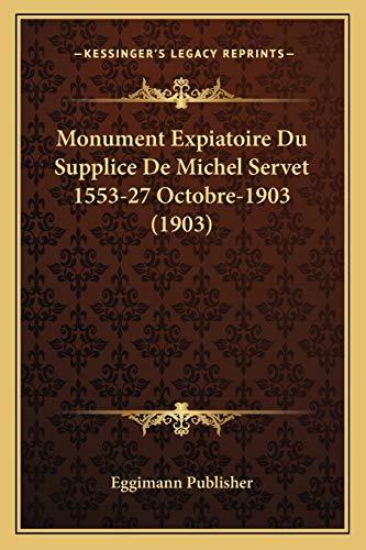 9781167428661: Monument Expiatoire Du Supplice de Michel Servet 1553-27 Octobre-1903 (1903)