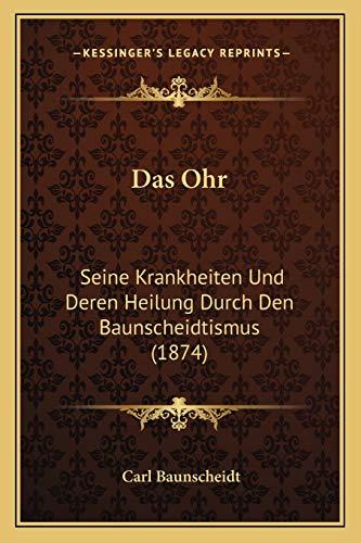 9781167429842: Das Ohr: Seine Krankheiten Und Deren Heilung Durch Den Baunscheidtismus (1874) (German Edition)