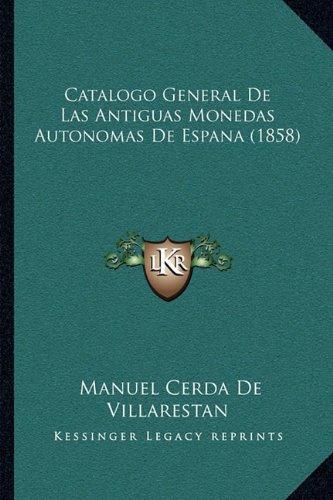9781167435966: Catalogo General De Las Antiguas Monedas Autonomas De Espana (1858) (Spanish Edition)