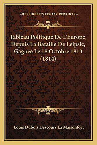 9781167439568: Tableau Politique de L'Europe, Depuis La Bataille de Leipsic, Gagnee Le 18 Octobre 1813 (1814)