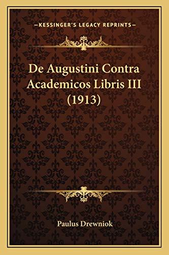 De Augustini Contra Academicos Libris III by Paulus Drewniok 2010 Paperback - Paulus Drewniok