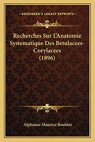 9781167441974: Recherches Sur L'Anatomie Systematique Des Betulacees-Corylacees (1896) (French Edition)