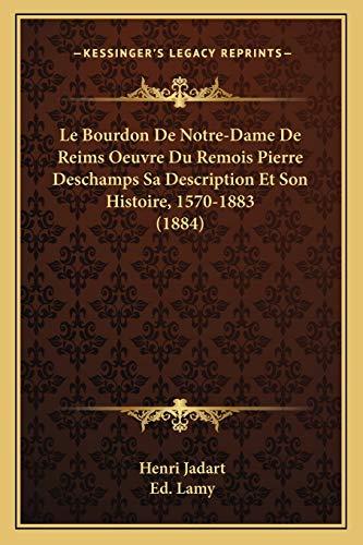 9781167457036: Le Bourdon De Notre-Dame De Reims Oeuvre Du Remois Pierre Deschamps Sa Description Et Son Histoire, 1570-1883 (1884) (French Edition)