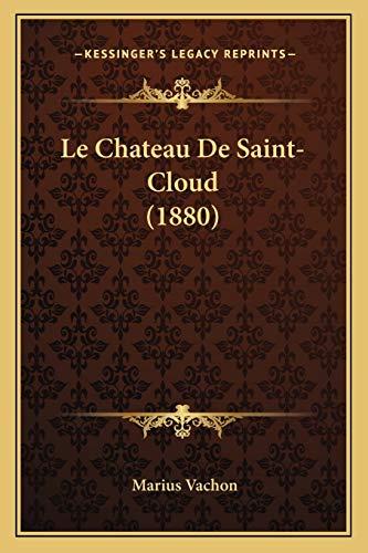 9781167463976: Le Chateau de Saint-Cloud (1880)