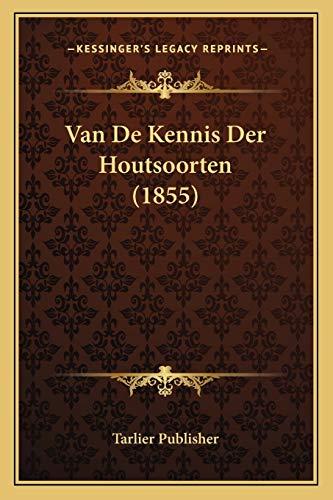 Van De Kennis Der Houtsoorten (1855) (Dutch