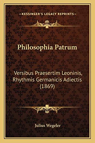 9781167473142: Philosophia Patrum: Versibus Praesertim Leoninis, Rhythmis Germanicis Adiectis (1869) (Latin Edition)