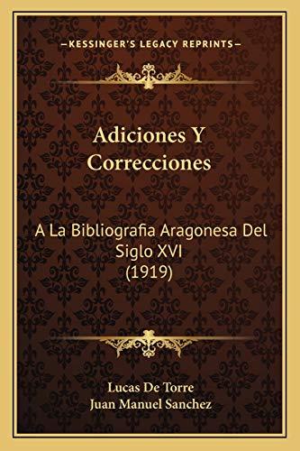 9781167473357: Adiciones y Correcciones: a la Bibliografia Aragonesa del Siglo XVI (1919)