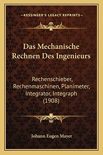9781167473722: Das Mechanische Rechnen Des Ingenieurs: Rechenschieber, Rechenmaschinen, Planimeter, Integrator, Integraph (1908)