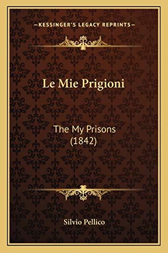 9781167474996: Le Mie Prigioni: The My Prisons (1842) (Italian Edition)