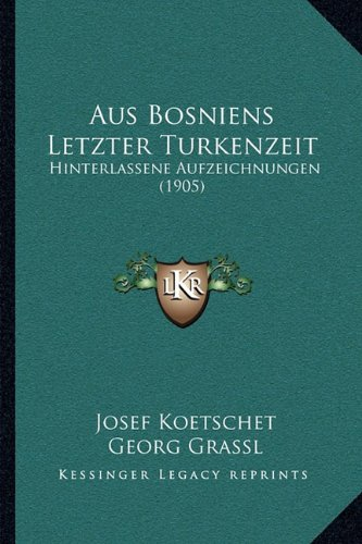 9781167475771: Aus Bosniens Letzter Turkenzeit: Hinterlassene Aufzeichnungen (1905)