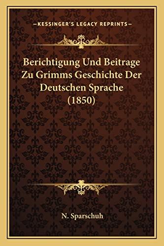 9781167475917: Berichtigung Und Beitrage Zu Grimms Geschichte Der Deutschen Sprache (1850) (German Edition)