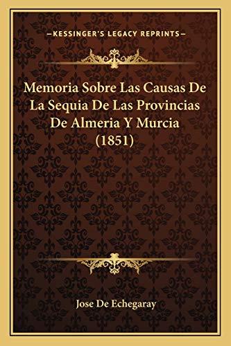 9781167479014: Memoria Sobre Las Causas de La Sequia de Las Provincias de Almeria y Murcia (1851)