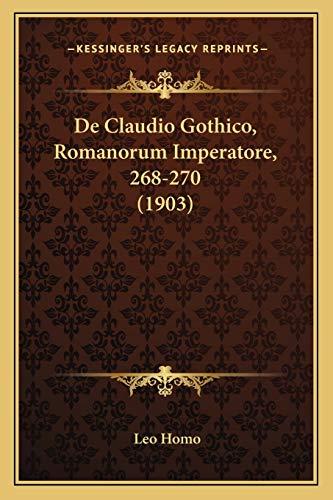 9781167479946: de Claudio Gothico, Romanorum Imperatore, 268-270 (1903)