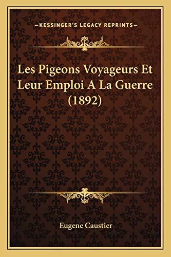 9781167485404: Les Pigeons Voyageurs Et Leur Emploi a la Guerre (1892)