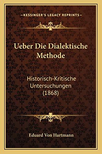 Ueber Die Dialektische Methode: Historisch-Kritische Untersuchungen (1868) (German Edition) ...