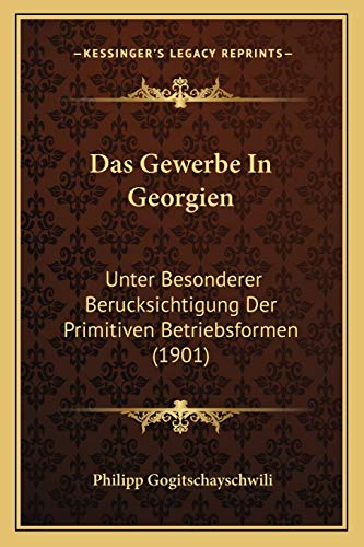 9781167491719: Das Gewerbe in Georgien: Unter Besonderer Berucksichtigung Der Primitiven Betriebsformen (1901)