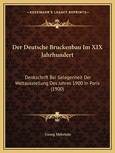 9781167497476: Der Deutsche Bruckenbau Im XIX Jahrhundert: Denkschrift Bei Gelegenheit Der Weltausstellung Des Jahres 1900 in Paris (1900)