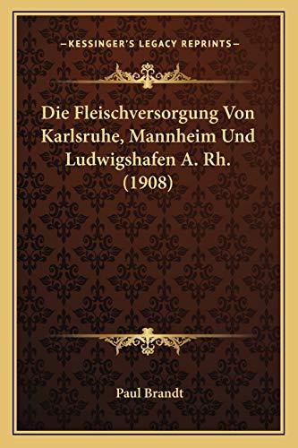 9781167505607: Die Fleischversorgung Von Karlsruhe, Mannheim Und Ludwigshafen A. Rh. (1908)