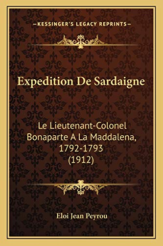 9781167505690: Expedition De Sardaigne: Le Lieutenant-Colonel Bonaparte A La Maddalena, 1792-1793 (1912) (French Edition)