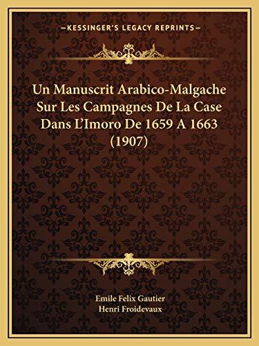 9781167506567: Un Manuscrit Arabico-Malgache Sur Les Campagnes De La Case Dans L'Imoro De 1659 A 1663 (1907) (French Edition)