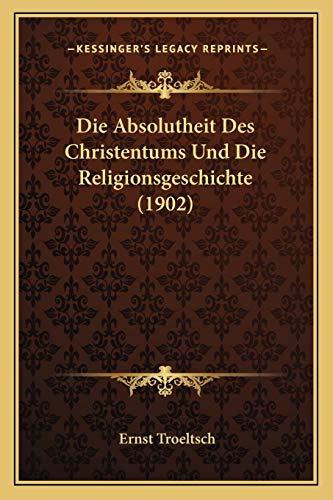 9781167507830: Die Absolutheit Des Christentums Und Die Religionsgeschichte (1902) (German Edition)
