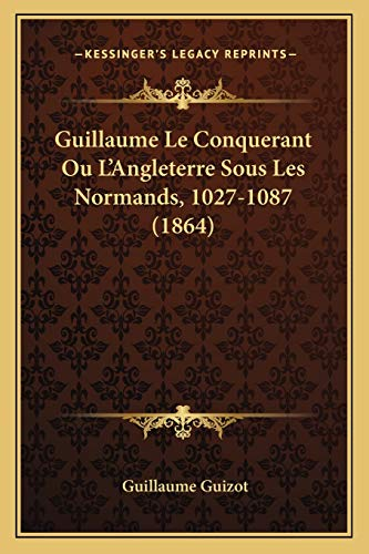 9781167507946: Guillaume Le Conquerant Ou L'Angleterre Sous Les Normands, 1027-1087 (1864) (French Edition)