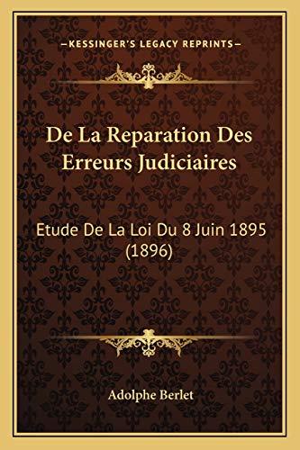 9781167510809: De La Reparation Des Erreurs Judiciaires: Etude De La Loi Du 8 Juin 1895 (1896) (French Edition)