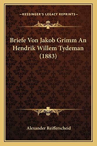 9781167512988: Briefe Von Jakob Grimm An Hendrik Willem Tydeman (1883) (German Edition)