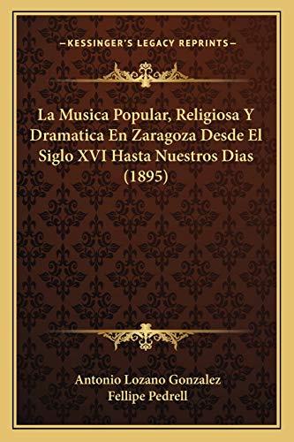 9781167513473: La Musica Popular, Religiosa Y Dramatica En Zaragoza Desde El Siglo XVI Hasta Nuestros Dias (1895) (Spanish Edition)