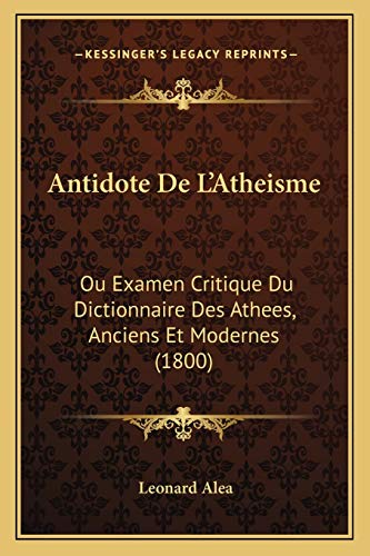 9781167521010: Antidote de L'Atheisme: Ou Examen Critique Du Dictionnaire Des Athees, Anciens Et Modernes (1800)