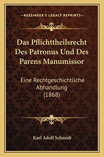 9781167526169: Das Pflichttheilsrecht Des Patronus Und Des Parens Manumissor: Eine Rechtgeschichtliche Abhandlung (1868) (German Edition)