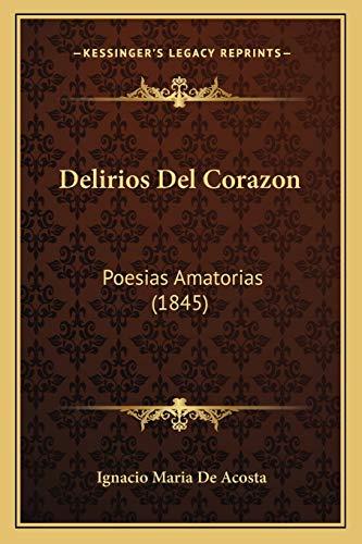 9781167528323: Delirios del Corazon: Poesias Amatorias (1845)